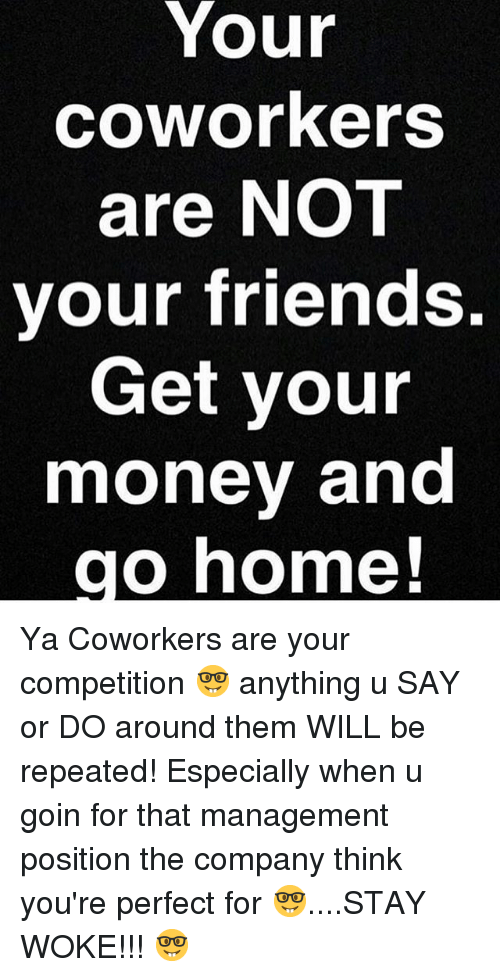 Your Coworkers Are Not Your Friends Your Coworkers Are Not Your Friends Get Your Money And Go Coworker Quotes Friends Quotes Sassy Quotes