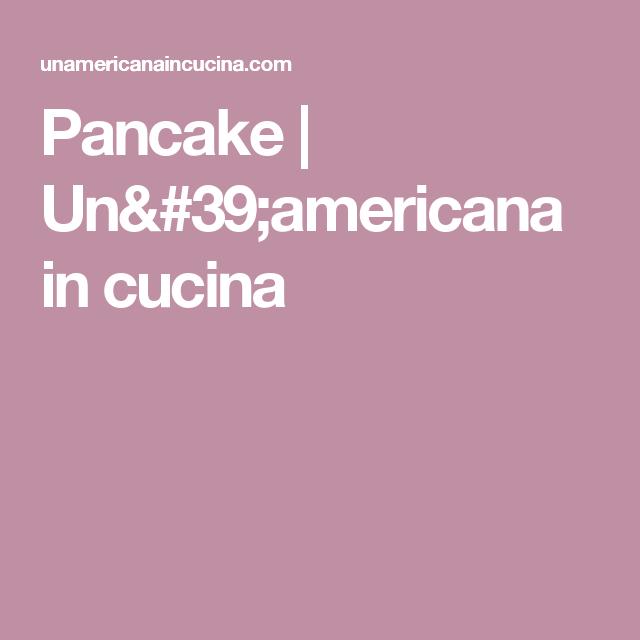 Pancake | Un\'americana in cucina | CIBO! | Pinterest