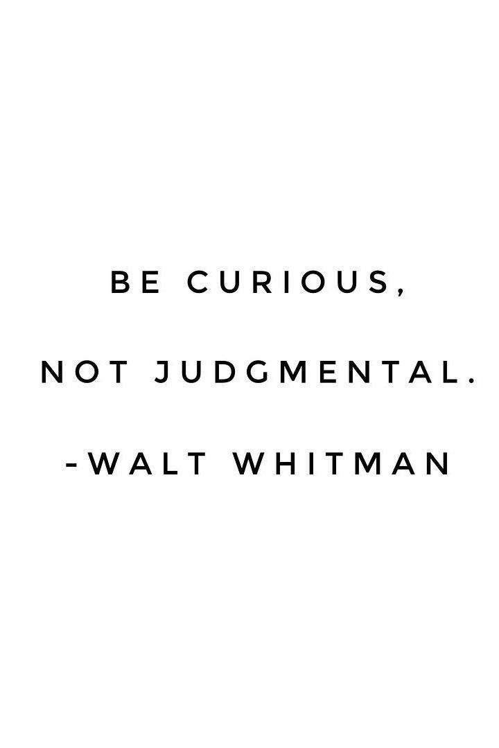 Be Curious Not Judgemental Famous Friendship Quotes Literary Quotes Walt Whitman Quotes