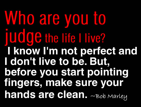 Don T Judge Others Life Just Because You Think You Re Perfect Perfection Quotes Quotes Quotable Quotes