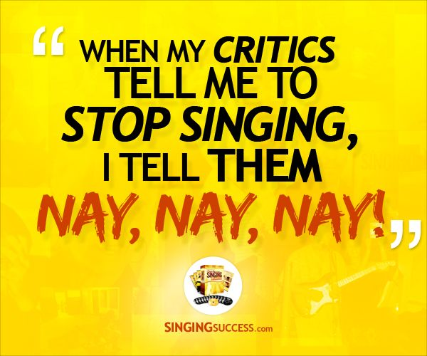 "Motivational Singing Quote: ""When My Critics Tell Me To"
