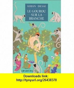 Le gourou sur la branche (French Edition) (9782702130124) Kiran Desai , ISBN-10: 2702130127  , ISBN-13: 978-2702130124 ,  , tutorials , pdf , ebook , torrent , downloads , rapidshare , filesonic , hotfile , megaupload , fileserve