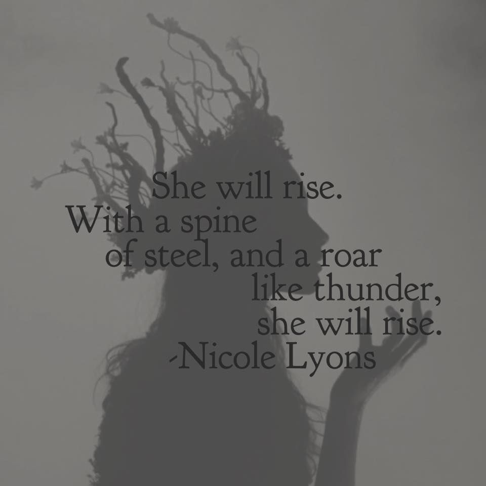 She Will Rise. With A Spine Of Steel, And A Roar Like