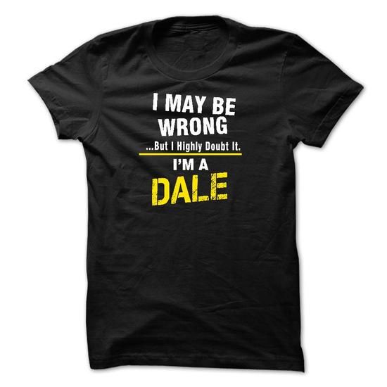 I May Be Wrong But I Highly Doubt It. Im A DALE - #shirt design #hooded sweatshirt. ACT QUICKLY => https://www.sunfrog.com/Names/I-May-Be-Wrong-But-I-Highly-Doubt-It-Im-A-DALE-30391013-Guys.html?68278