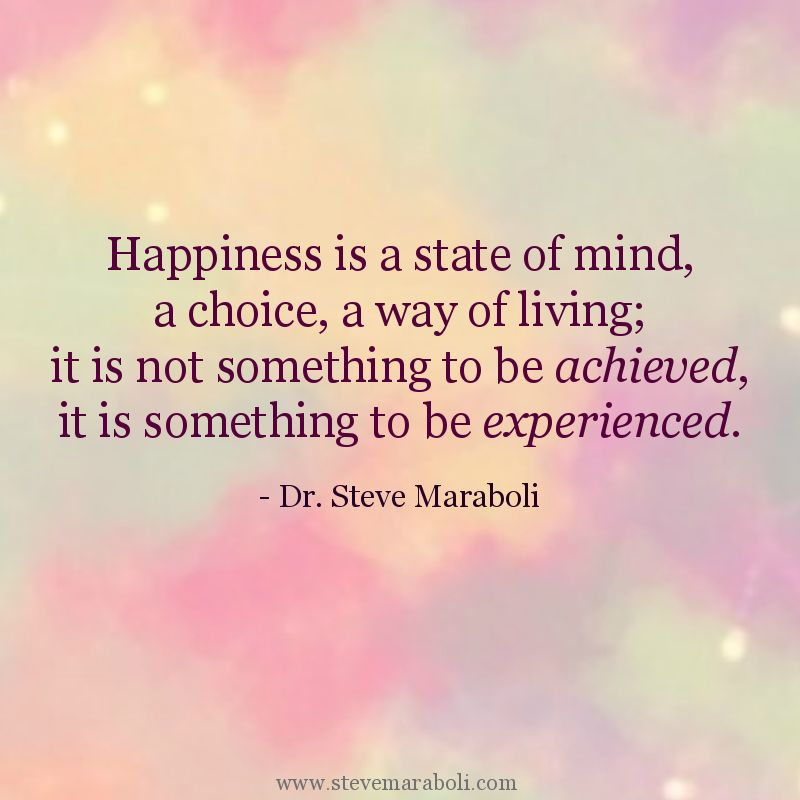 Happiness Is A State Of Mind A Choice A Way Of Living It Is Not
