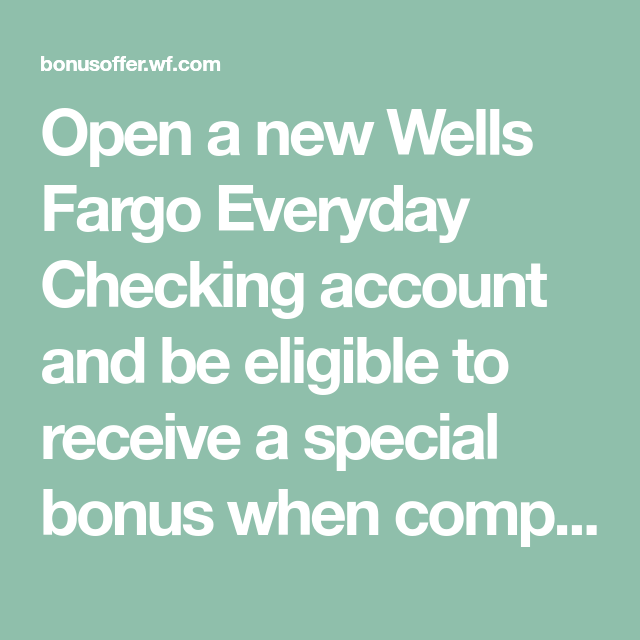 Open A New Wells Fargo Everyday Checking Account And Be Eligible To Receive A Special Bonus When Completing Bonus Eligi Checking Account Accounting Wells Fargo