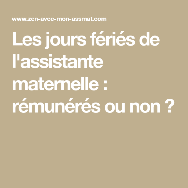 764d09378e2 Les jours fériés de l assistante maternelle   rémunérés ou non ...