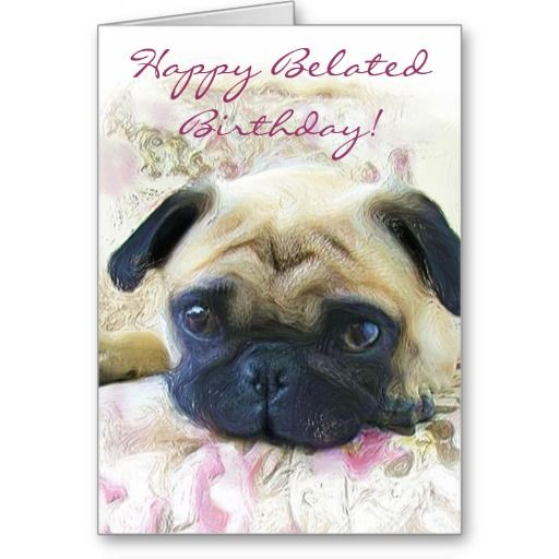 Happy Belated Birthday Pug Greeting Card Zazzle Com Birthday
