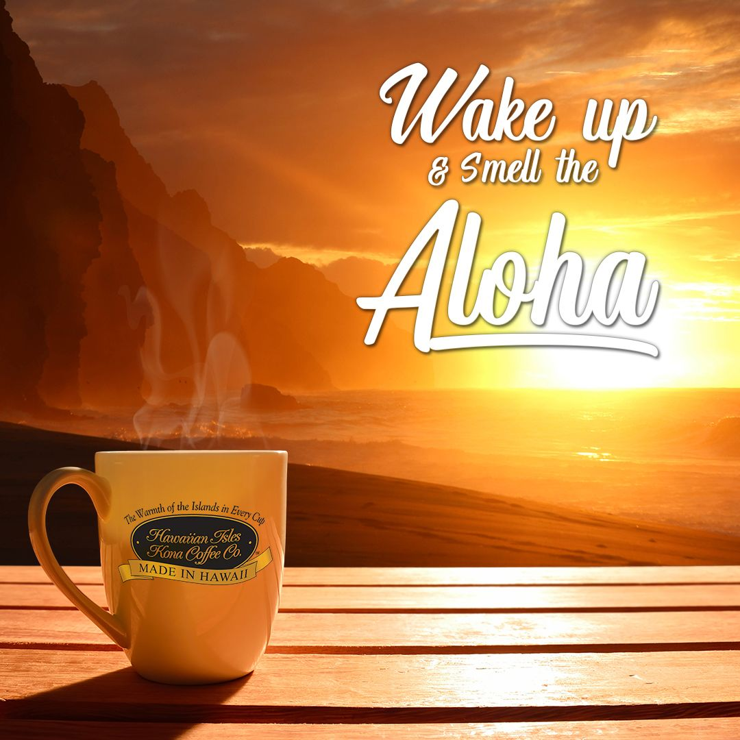Wake up and smell the Aloha! - Kona Coffee, Beach Memes and Quotes ... #coffeeLovers