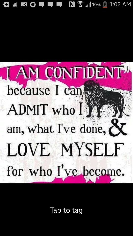 I am confident because I can admit who I am, Edgar I've done, and love myself for who I've become