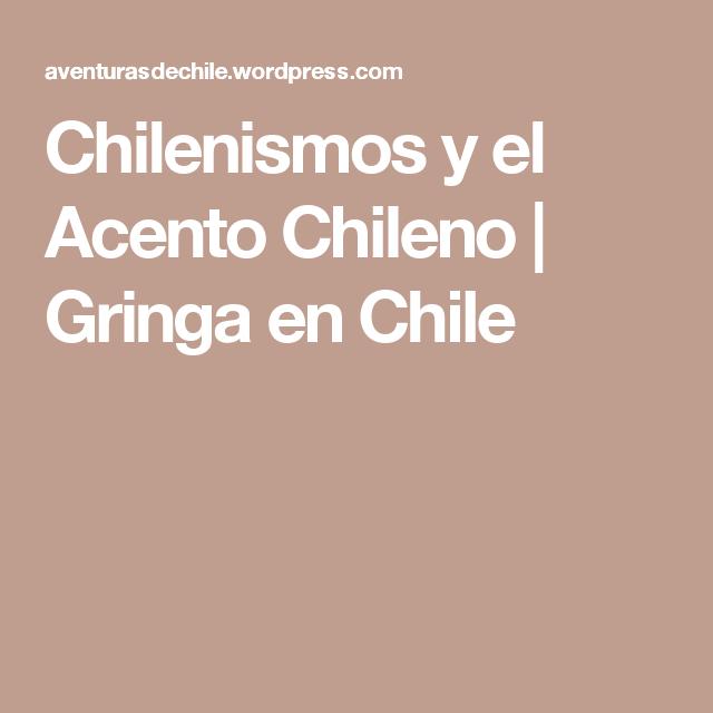Chilenismos Y El Acento Chileno