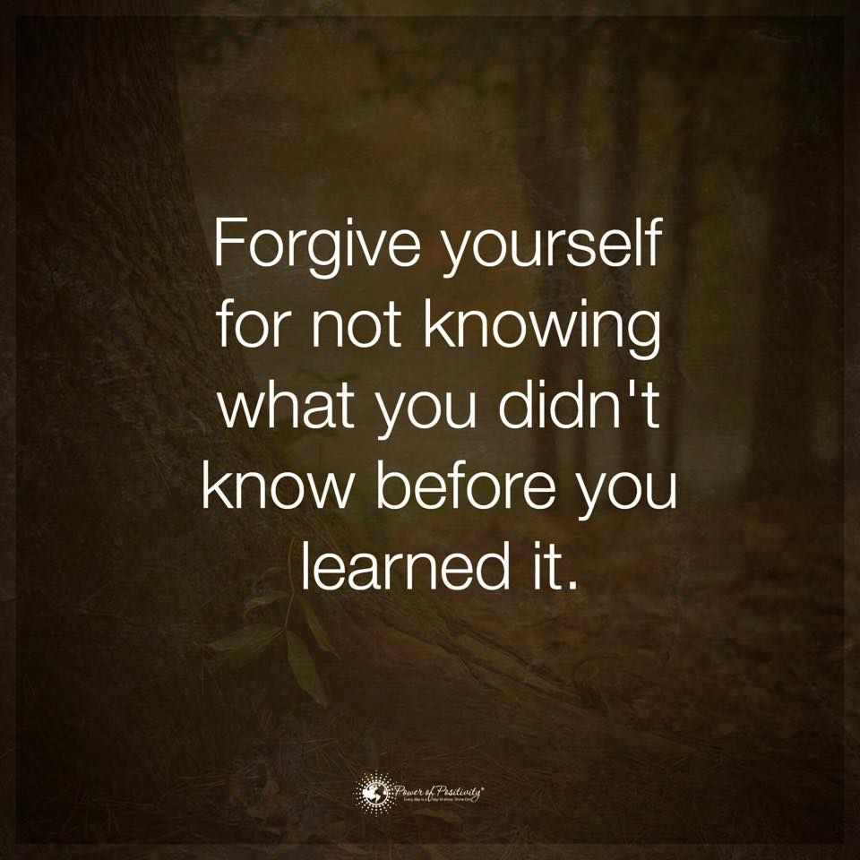 Quotes About Forgiving Yourself: Forgive Yourself For Not Knowing What You Didn't Know