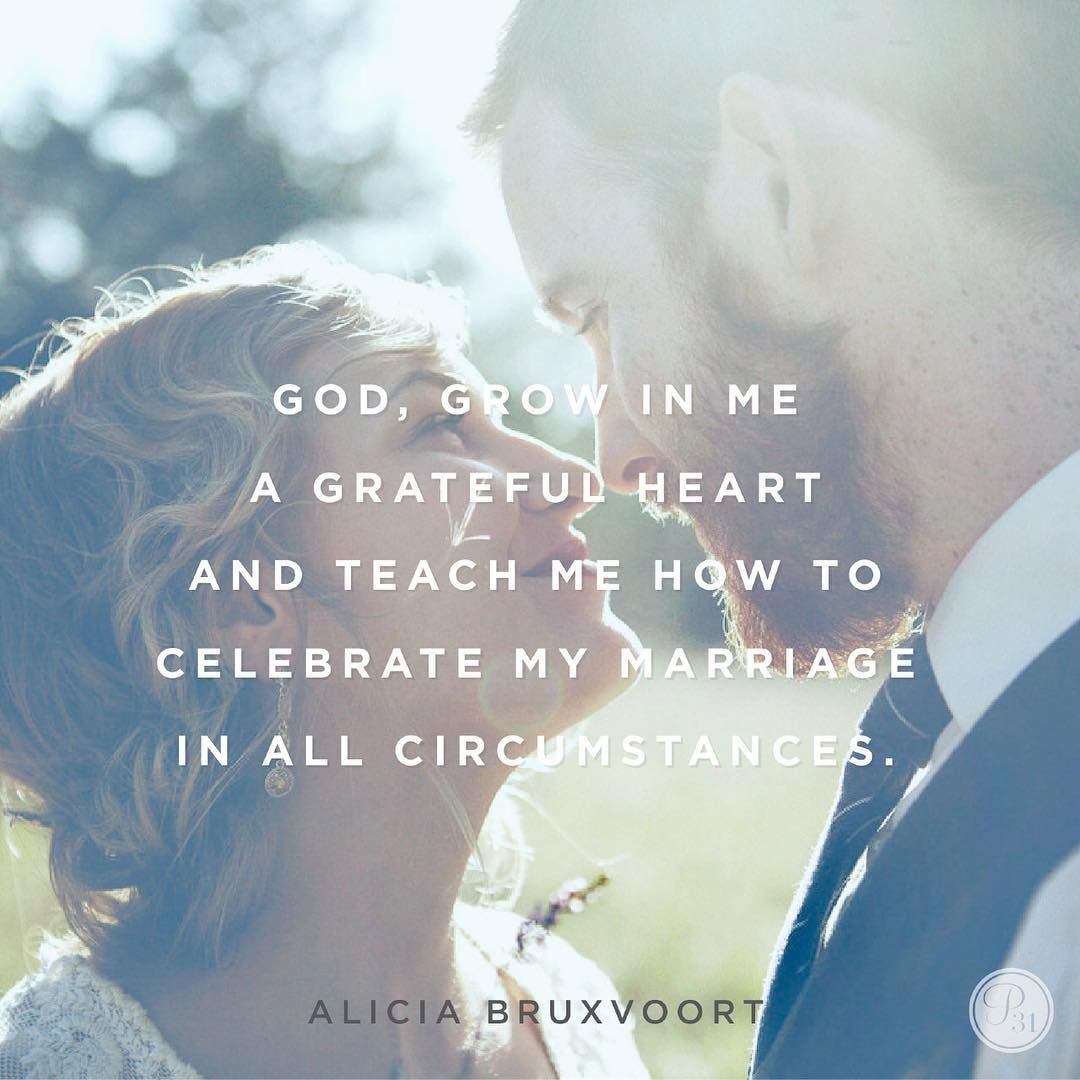 God, grow in me a grateful heart and teach me how to celebrate my marriage in all circumstances. | Alicia Bruxvoort