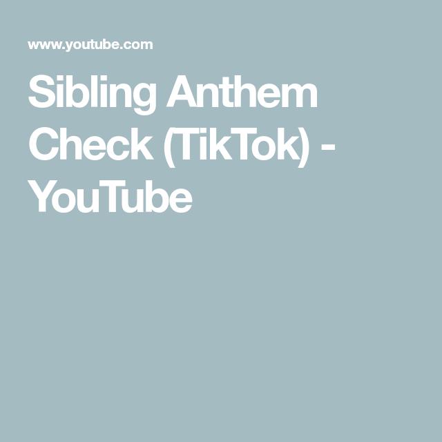 Sibling Anthem Check Tiktok Youtube Anthem Siblings Youtube