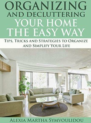 21 April 2015 : Organizing and Decluttering Your Home the Easy Way: Tips, Tricks and Strategies to Organize and Simplify Your... by Alexia Martha Symvoulidou http://www.dailyfreebooks.com/bookinfo.php?book=aHR0cDovL3d3dy5hbWF6b24uY29tL2dwL3Byb2R1Y3QvQjAwTElCRURGUy8/dGFnPWRhaWx5ZmItMjA=