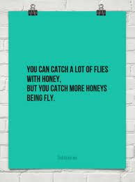 Catch more honeys being fly