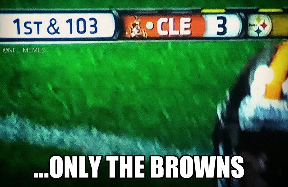 I Feel Bad For Browns Fans They Have No Wins So Far This Season Funny Football Memes Funny Sports Memes Football Jokes