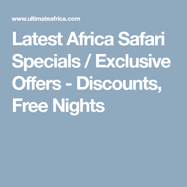 Specials Exclusive Offers With Images Africa Safari Offer