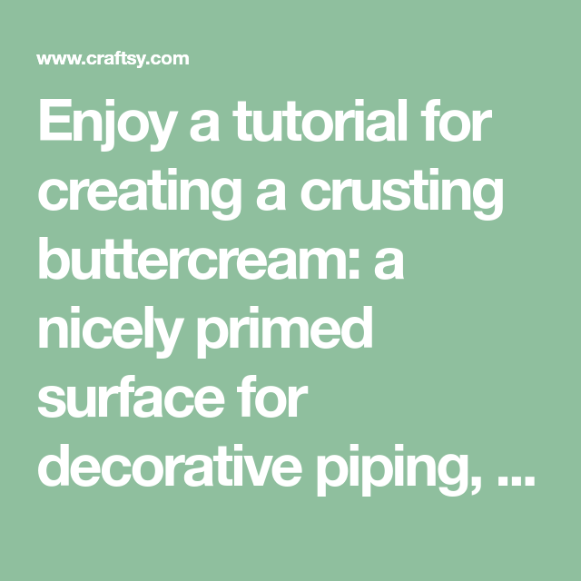 How to Make Buttercream That Crusts (And Why You'll Be Glad You Did!)