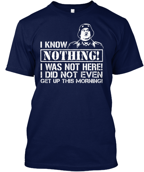 Hogan/'s Heros I know Nuting Col  T Shirt