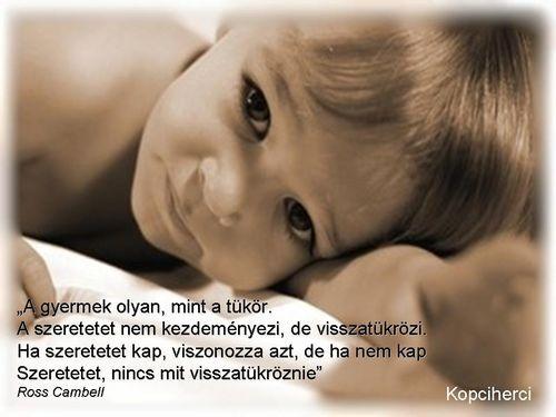 szeretet idézetek gyermek A gyermek olyan, mint a tükör. A szeretetet nem kezdeményezi, de