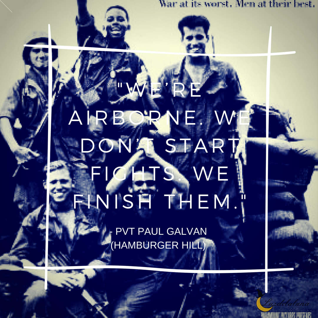We Re Airborne We Don T Start Fights We Finish Them Pvt Paul Galvan Hamburger Hill Movie Quotes War Movies Battle Quotes