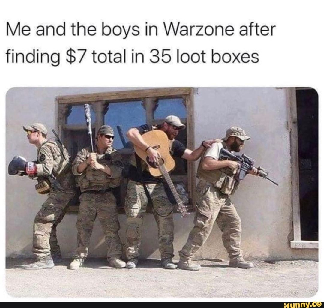 Me And The Boys In Warzone After Finding 7 Total In 35 Loot Boxes Ifunny Funny Memes Memes New Memes