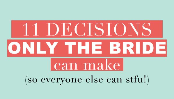 11 Decisions Only The Bride Can Make | Totally Love It