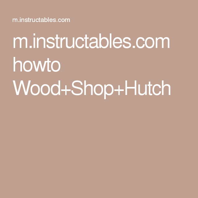 m.instructables.com howto Wood+Shop+Hutch