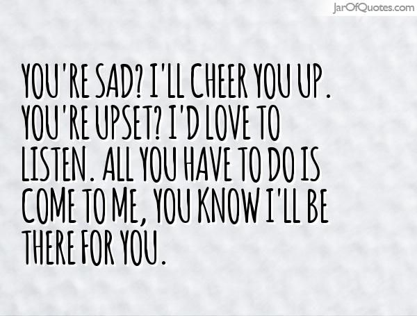 Quotes To Cheer You Up Cheer Up I Love You Quotes You Re Sad I