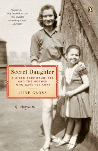 Secret Daughter: A Mixed-Race Daughter and the Mother Who Gave Her Away by June Cross