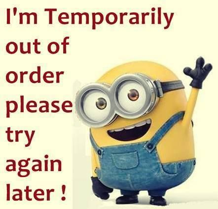 Temporarily Out Of Order Minion Quotes Minions Funny Funny Minion Quotes