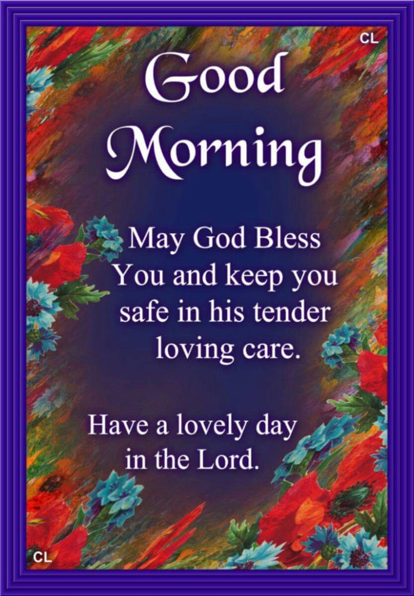 Good Morning May God Bless You And Keep You Safe In His Tender
