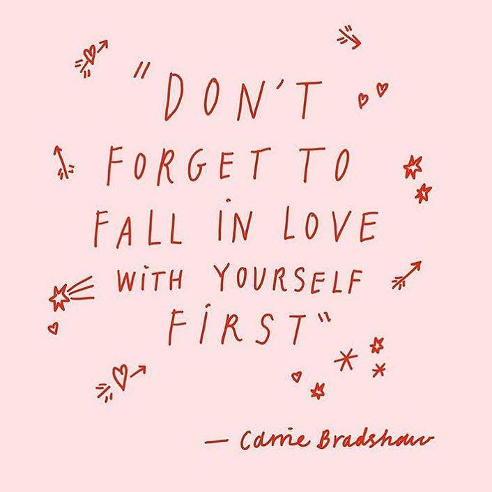 Dont Forget To Fall In Love With Yourself First Carrie Bradshaw
