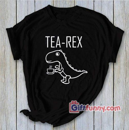 Latest Funny Shirts Tea rex T-Shirt - Funny T-Rex Shirt - giftfunny.com - Funny T-Shirts Online gift Shop Tea rex T-Shirt – Funny T-Rex Shirt  #giftfunny #funnygifts #bestshirt #bestclothes #funnyclothes #bestsale  #giftideas #giftsforfriends #giftsforhim #giftsforall #xmasgiftideas #christmasgifts #christmasgiftsideas #valentineshirt   #tearex #funnytrex #pusheenbox #cuddlytoy #dinolove #calvinandhobbes #stegosaurus #ilovedinosaurs #stuffy #mrgrumpy #muppetbabies #lucasthespider #pusheen #pusheenthecat #pusheencat #pusheenplush   giftfunny.com 3