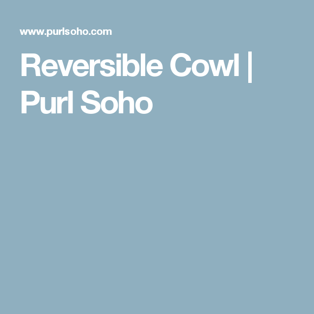 Reversible Cowl | Purl Soho | Knit & Crochet Wishlist