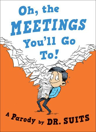Oh, The Meetings You'll Go To! by Dr. Suits: 9780735213982 | PenguinRandomHouse.com: Books #bossesdaygiftideasoffices