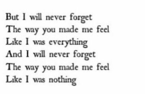But I Will Never Forget The Way You Made Me Feel Quotes