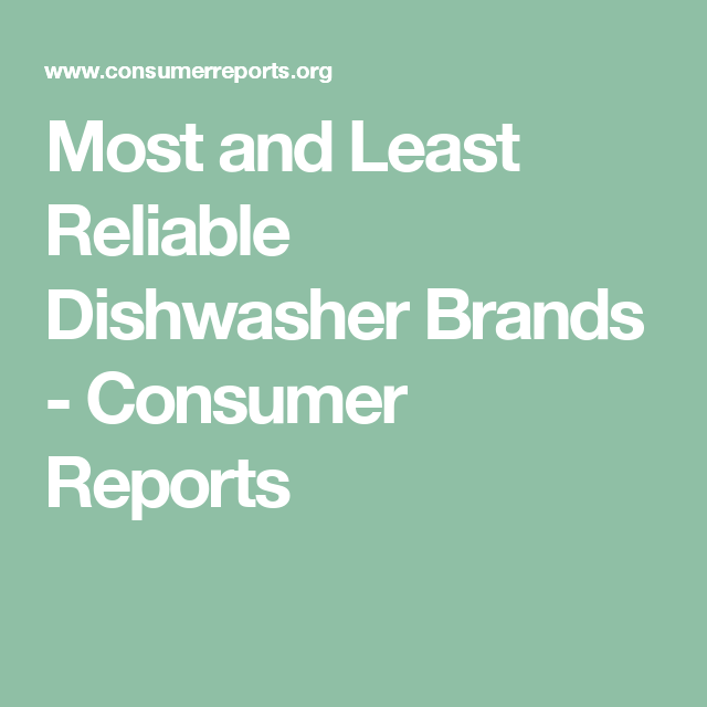 5c7614afd0 Most and Least Reliable Dishwasher Brands - Consumer Reports ...