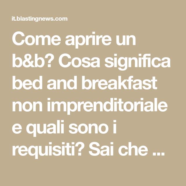 Stunning Come Aprire Un Bb Cosa Significa Bed And Breakfast Non E Quali  Sono I With Requisiti Per Bed And Breakfast.