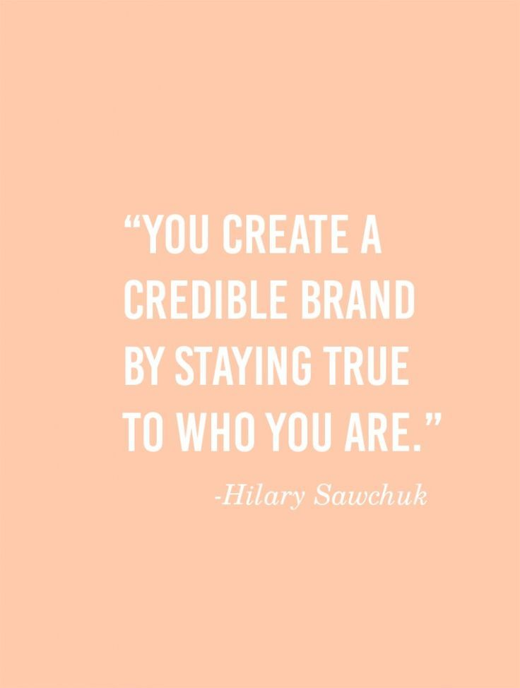 You create a credible brand by staying true to who you are If - Branding Quotation