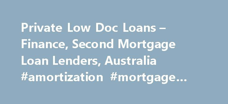 Private Low Doc Loans  Finance Second Mortgage Loan Lenders
