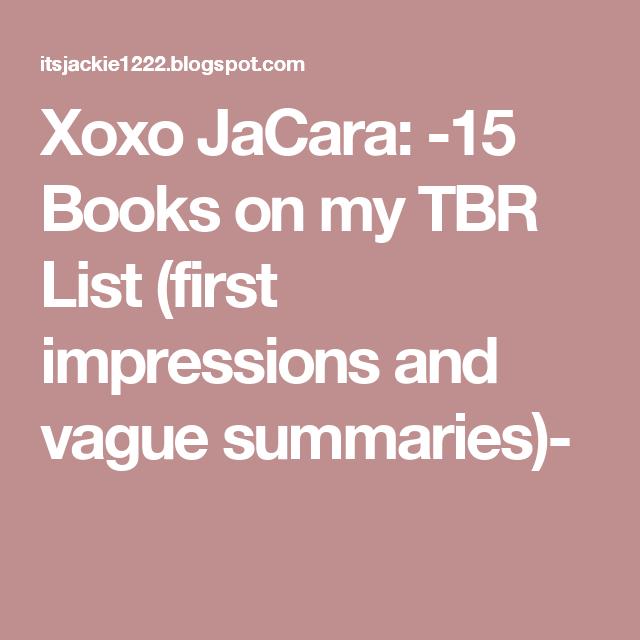 Xoxo JaCara: -15 Books on my TBR List (first impressions and vague summaries)-