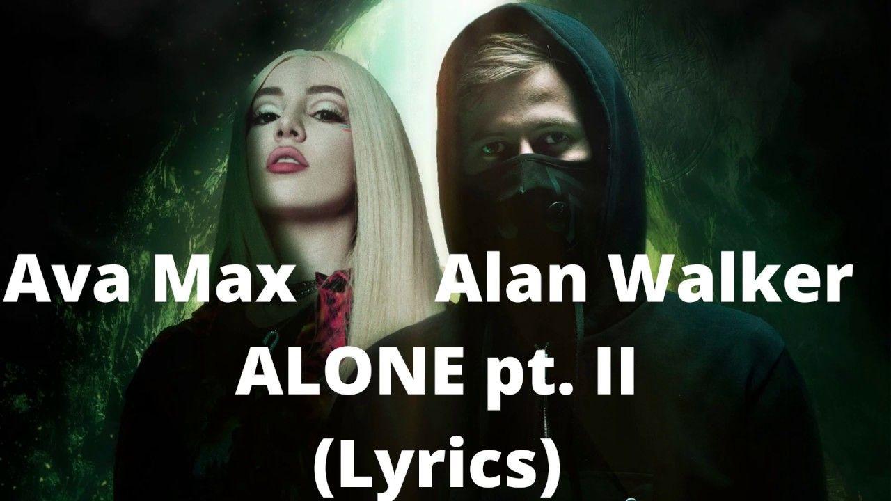 Alan Walker Ava Max Alone Pt Ii Lyrics Alan Walker Alone Lyrics Me Too Lyrics