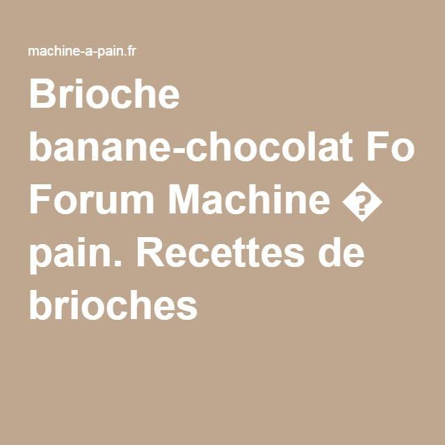 Brioche banane-chocolat Forum Machine � pain. Recettes de brioches