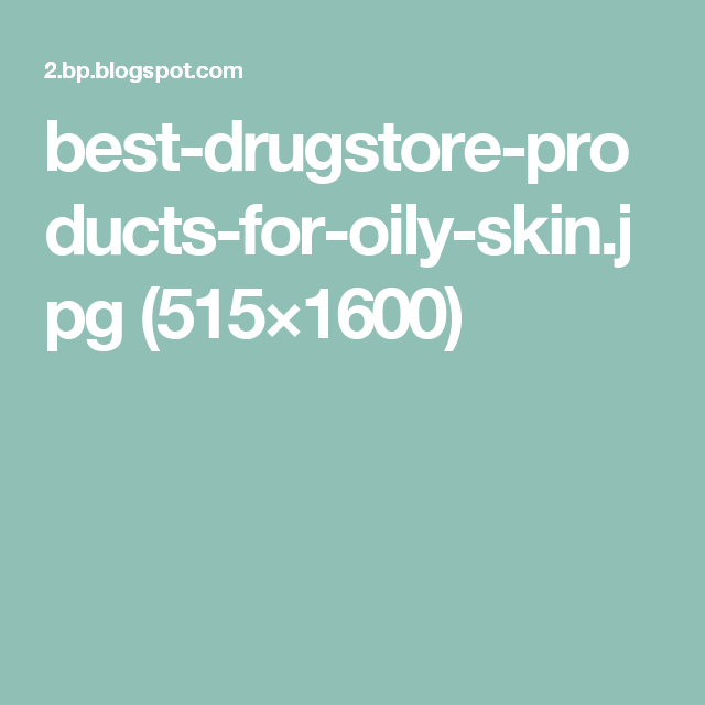 best-drugstore-products-for-oily-skin.jpg (515×1600)