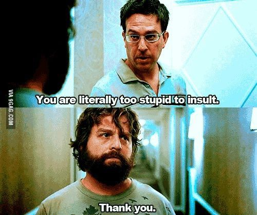 How I Feel When Someone Just Can T Get Insulted By My Words No Matter What Movie Quotes Funny Funny Movies Favorite Movie Quotes