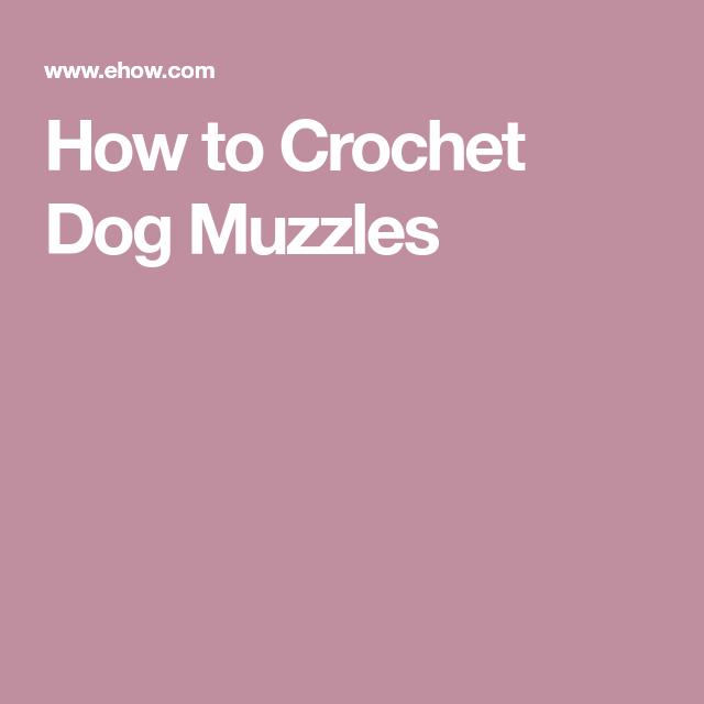 How to Crochet Dog Muzzles (With images) | Dog muzzle, Crochet dog ...