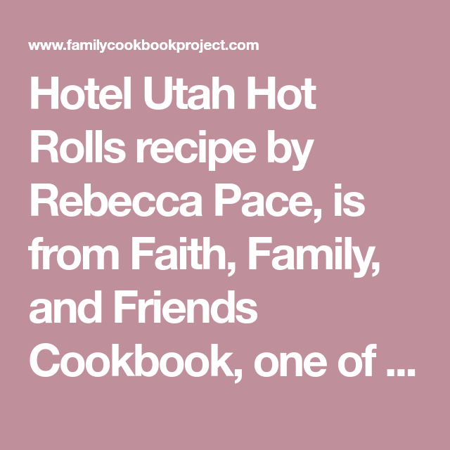 Hotel Utah Hot Rolls Recipe Family Cookbook Rolls Recipe Hot