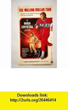 High Crystal (Six Million Dollar Man, No. 3) (9780446764087) Martin Caidin , ISBN-10: 0446764086  , ISBN-13: 978-0446764087 ,  , tutorials , pdf , ebook , torrent , downloads , rapidshare , filesonic , hotfile , megaupload , fileserve